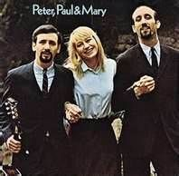 Peter, Paul, and Mary - my favorite folk singers, saw them everytime they came to Sacramento!