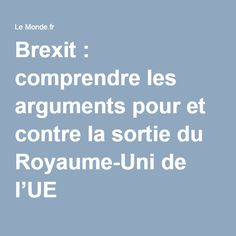 Brexit : comprendre les arguments pour et contre la sortie du Royaume-Uni de l'UE