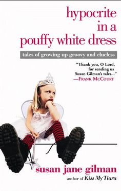 Hypocrite in a Pouffy White Dress ;Tales of growing up Groovy and Clueless