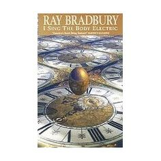 I Sing the Body Electric by Ray Bradbury