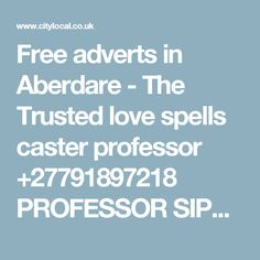 Free adverts in Aberdare - The Trusted love spells caster professor PROFESSOR SIPHO 24 hrs results Free Adverts, I Got The Job, Lost Love Spells, Love Spell Caster, Spelling, Professor, California, Teacher, Games
