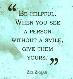 give them your smile :-) #zigziglar