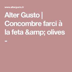 Alter Gusto   Concombre farci à la feta & olives -