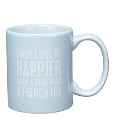 Today I will be happier than a bird with a french fry. (Gonna try!)
