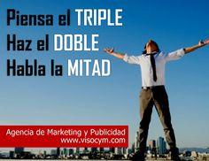 Piensa el triple, haz el doble, habla la mitad www.visocym.com
