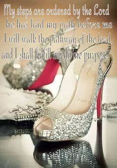 My Steps are ordered by the Lord,  He has laid my path before me,  I will walk the pathway of the Lord and I shall fulfill my Divine Purpose!  - Never let anything or anyone distract you from your Purpose for the Lord!
