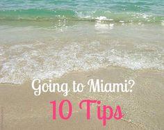 Going to Miami? 10 Tips!