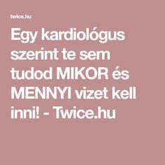 Egy kardiológus szerint te sem tudod MIKOR és MENNYI vizet kell inni! - Twice.hu