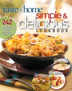 Simple & Delicious Cookbook: 242 Quick, Easy Recipes Ready in 10, 20, or 30 Minutes: Taste Of Home: 9780898215151: Amazon.com: Books