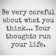 If you think negative thoughts, you'll end up with negative results.
