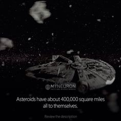 Tag a friends  While Han Solo narrowly navigated a packed asteroid belt in the Star Wars film The Empire Strikes Back, in reality, asteroids have about 400,000 square miles all to themselves. Therefore, the chances of colliding with an asteroid are about one in a billion. #myneuron #fact #facts #starwars #cosmos #interesting #galaxy #space