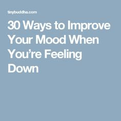 30 Ways to Improve Your Mood When You're Feeling Down