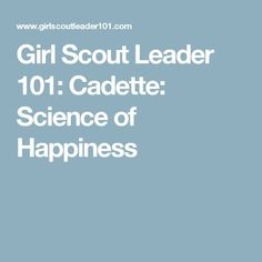 Girl Scout Leader 101: Cadette: Science of Happiness