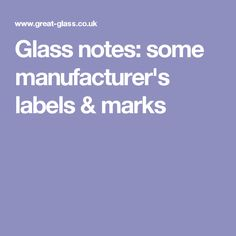 Glass notes: some manufacturer's labels & marks