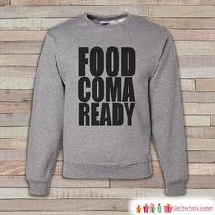 68d5fcb6 Food Coma Ready Thanksgiving Shirt - Funny Thanksgiving Sweatshirt - - Adult  Crewneck Sweatshirt - Men's