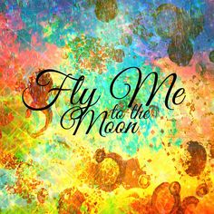 FLY ME to the MOON Fine Art Print Beautiful by EbiEmporium on Etsy, $28.00 Galactic Print Abstract Acrylic Painting Typography Song Lyrics Frank Sinatra Inspired Colorful Artwork Modern Home Wall Art Rainbow Colors, Romantic Quote Contemporary Print Awesome Galaxy Outer Space Bold Vibrant Tones
