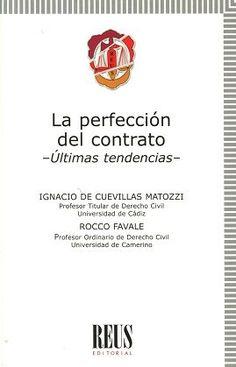 La perfección del contrato : últimas tendencias / Ignacio de Cuevillas Matozzi, Rocco Favale.     Reus, 2016
