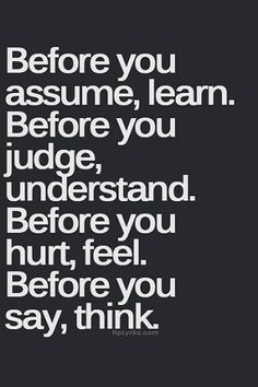 This happens when you overthink. Never assume. Life