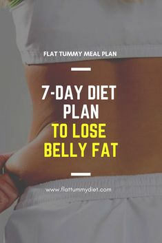 Looking for a simple belly fat diet plan to lose stomach fat and flatten yo Belly Fat Diet Plan, Flat Belly Diet, Lose Belly Fat, Flat Tummy, Flat Stomach, 7 Day Diet Plan, Diet Plans To Lose Weight, Diet Pills That Work, Easy Meal Plans