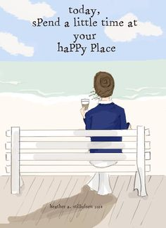 Spend a little time at your happy place