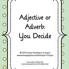 $ This printable can be used in connection with language arts lessons about adjectives, adverbs, and the difference between the two. Students will apply their knowledge of these parts of speech by determining which of two word choices correctly completes a sentence and identifying the word's part of speech. A key is included.