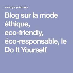 Blog sur la mode éthique, eco-friendly, éco-responsable, le Do It Yourself