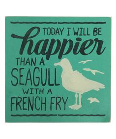 Look at this #zulilyfind! 'Today I Will Be Happier Than A Seagull' Wall Sign #zulilyfinds