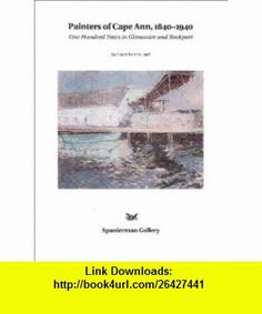 Painters of Cape Ann One Hundred Years in Gloucester and Rockport (9780945936121) Karen Quinn, Lisa N. Peters , ISBN-10: 0945936125  , ISBN-13: 978-0945936121 ,  , tutorials , pdf , ebook , torrent , downloads , rapidshare , filesonic , hotfile , megaupload , fileserve