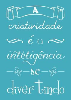 A criatividade é a inteligência se divertindo. #criatividade #vida