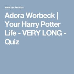 Adora Worbeck | Your Harry Potter Life - VERY LONG - Quiz