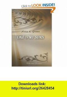 One of My Sons (9780543908940) Anna Katharine Green , ISBN-10: 0543908941  , ISBN-13: 978-0543908940 ,  , tutorials , pdf , ebook , torrent , downloads , rapidshare , filesonic , hotfile , megaupload , fileserve
