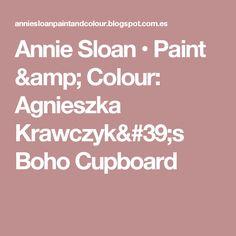 Annie Sloan • Paint  & Colour: Agnieszka Krawczyk's Boho Cupboard