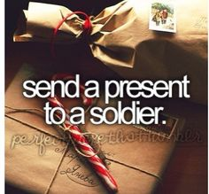 I've always wanted a soldier pen pal or to send a care package to the troops