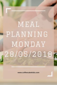 Meal Planning Monday 4/6/18 - Coffee, Cake, Kids