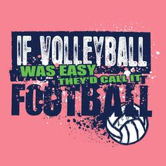 if volleyball was easy they would call it football - Google Search