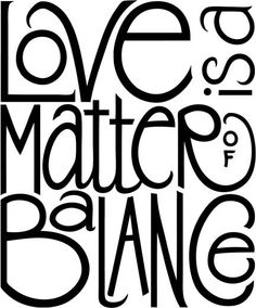 love is a matter of balance.