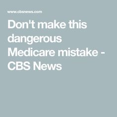 Don't make this dangerous Medicare mistake - CBS News