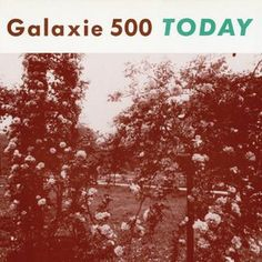 GALAXIE 500 - (1988) Today http://woody-jagger.blogspot.com/2013/05/los-mejores-discos-de-1988.html