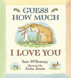 Guess How Much I Love You  by Sam McBratney - Age 4 and up - Hardcover - Anita Jeram's Guess How Much I Love You is a darling story of a little hare and his father trying to demonstrate how much they love each other.