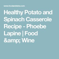 Healthy Potato and Spinach Casserole Recipe  - Phoebe Lapine | Food & Wine