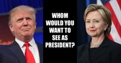 Whom would you want to see as President?