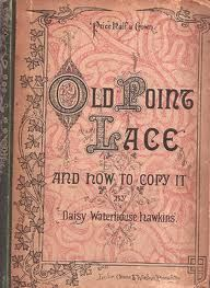 Old Point Lace and How To Copy It by Daisy Waterhouse Hawkins.  In the public domain. PDF: http://archive.org/details/cu31924050724636