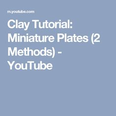 Clay Tutorial: Miniature Plates (2 Methods) - YouTube