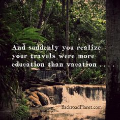 Original Travel Quote Memes | And suddenly you realize your travels were more education than vacation . . . . #quotes #travelquotes #travel