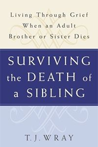 Surviving the Death of a Sibling: Living Through Grief When an Adult Brother or Sister Dies by T. J. Wray  Although nothing can take away the sorrow and the sense of unfairness that we feel when our brother or sister dies, T.J. Wray's words help to convey the sense that we are not alone in our grief journey. As we also learn through TAPS, comfort comes from knowing that, as surviving siblings, we are forever connected.