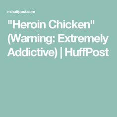 """Heroin Chicken"" (Warning: Extremely Addictive) 