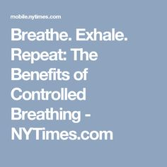 Breathe. Exhale. Repeat: The Benefits of Controlled Breathing - NYTimes.com