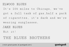 it's dark and we're wearing sunglasses. - The Blues Brothers [ found at quotegeek.com ]