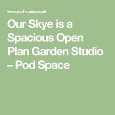 Our Skye is a Spacious Open Plan Garden Studio – Pod Space