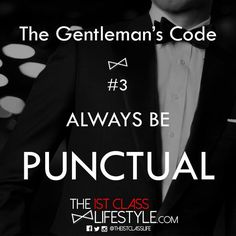 The Gentleman's Code Always Be Punctual Gentleman Rules, True Gentleman, Modern Gentleman, Gentleman Style, Southern Gentleman, Gentlemans Club, Gentlemens Guide, Life Rules, Man Up